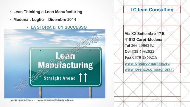 ▪ Lean Thinking e Lean Manufacturing ▪ Modena : Luglio – Dicembre 2014 ▪ LA STORIA DI UN SUCCESSO Via XX Settembre 17 B 41...