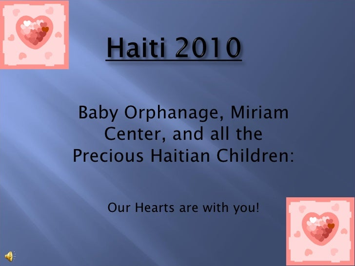 <ul><li>Baby Orphanage, Miriam Center, and all the Precious Haitian Children: </li></ul><ul><li>Our Hearts are with you! <...