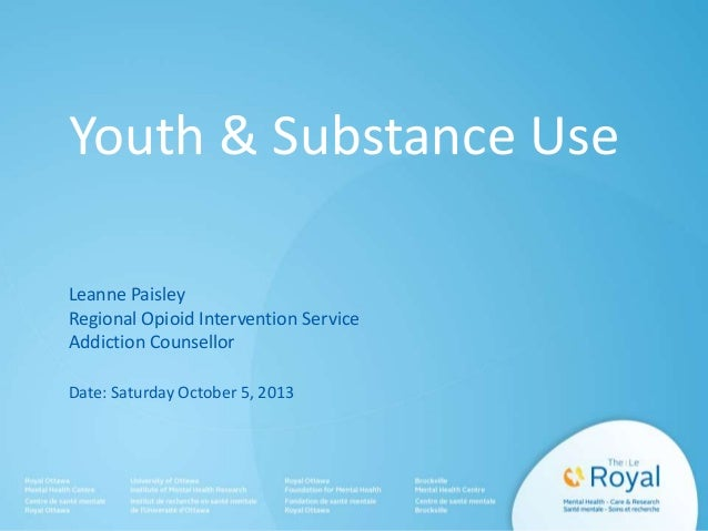 Youth & Substance Use Leanne Paisley Regional Opioid Intervention Service Addiction Counsellor Date: Saturday October 5, 2...
