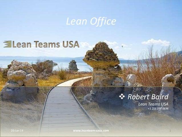  Robert Baird Lean Teams USA +1 215 353 0696 Lean Office 20-Jun-14 1www.leanteamsusa.com