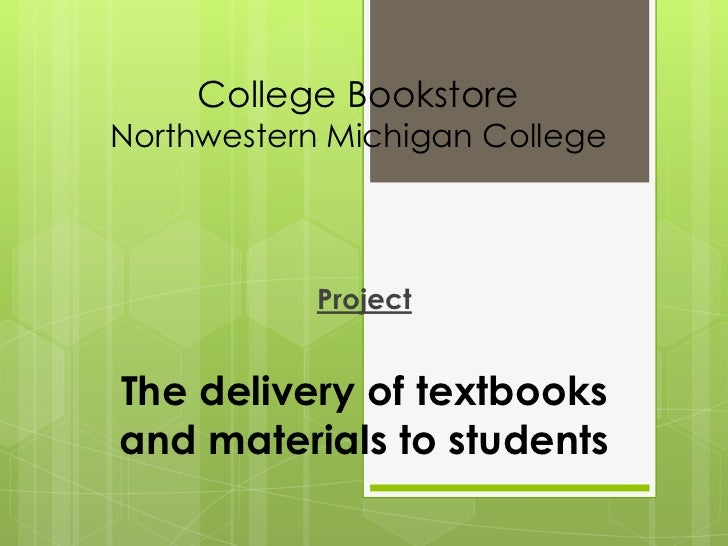 College BookstoreNorthwestern Michigan College            ProjectThe delivery of textbooksand materials to students