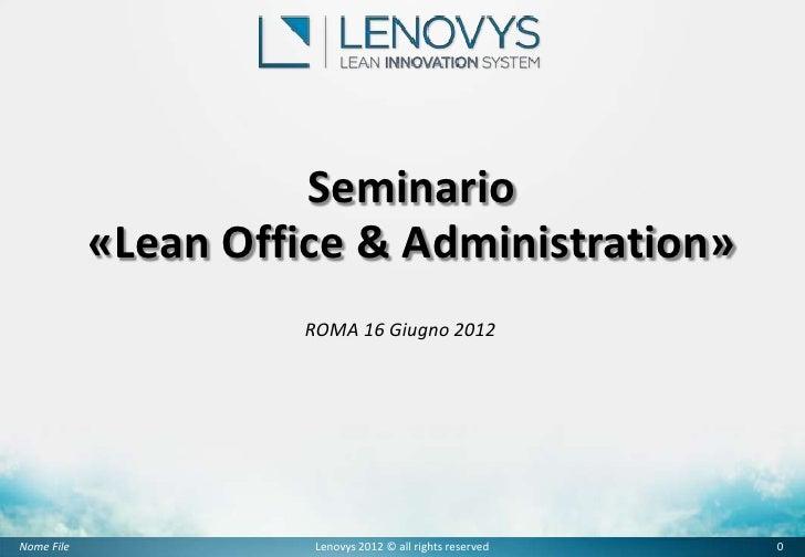 Seminario            «Lean Office & Administration»                      ROMA 16 Giugno 2012Nome File              Lenovys...