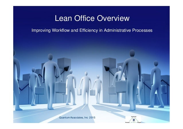 Lean Office Overview Improving Workflow and Efficiency in Administrative Processes Quantum Associates, Inc 2015