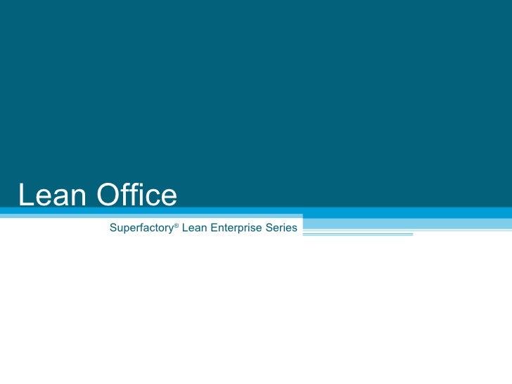 Superfactory ®  Lean Enterprise Series Lean Office