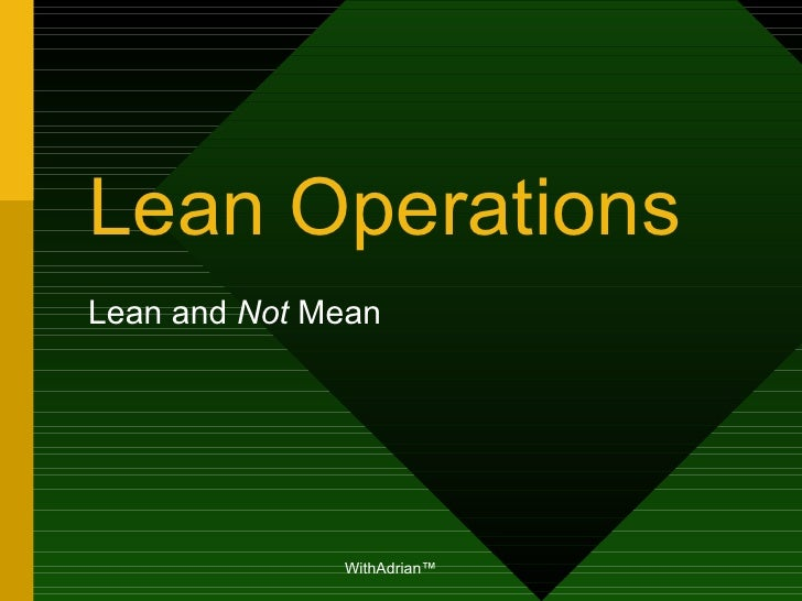 Lean OperationsLean and Not Mean              WithAdrian™