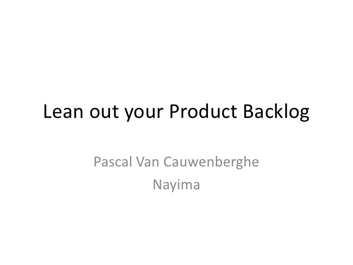 Lean out your Product Backlog<br />Pascal Van Cauwenberghe<br />Nayima<br />