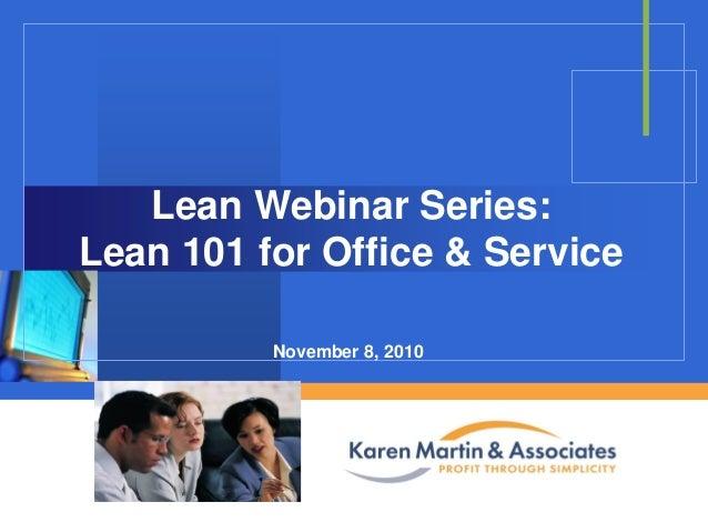 Lean Webinar Series: Lean 101 for Office & Service November 8, 2010  Company  LOGO