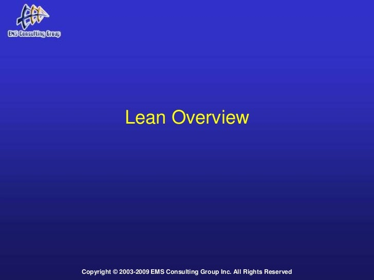Lean OverviewCopyright © 2003-2009 EMS Consulting Group Inc. All Rights Reserved