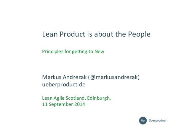 Lean%Product%is%about%the%People% % Principles%for%ge5ng%to%New% Markus%Andrezak%(@markusandrezak)% ueberproduct.de% % Lea...