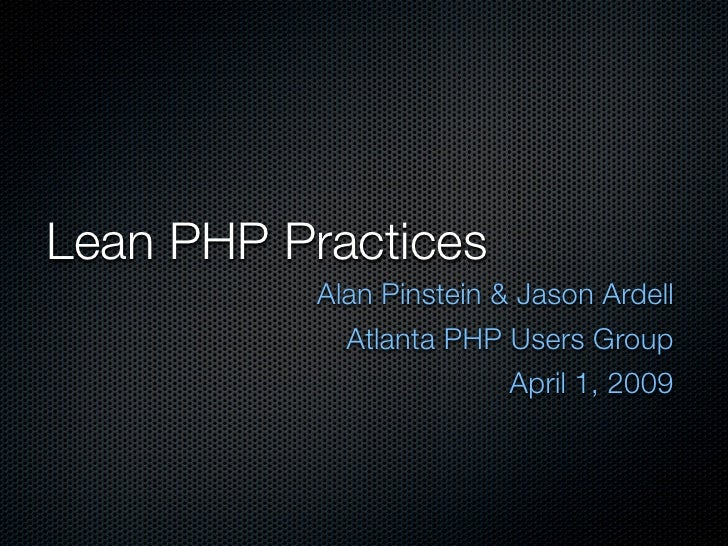 Lean PHP Practices            Alan Pinstein & Jason Ardell              Atlanta PHP Users Group                           ...