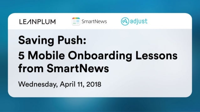 Saving Push: 5 Mobile Onboarding & UX Lessons from SmartNews Wednesday, April 11, 2018
