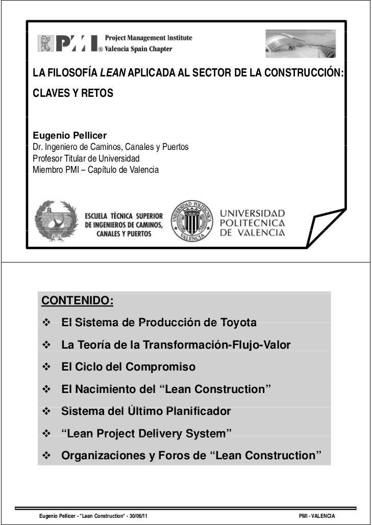 LA FILOSOFÍA LEAN APLICADA AL SECTOR DE LA CONSTRUCCIÓN:CLAVES Y RETOSC    S      OSEugenio PellicerDr.Dr Ingeniero de Cam...