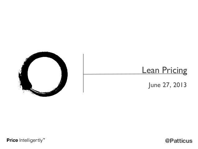 @Patticus Lean Pricing June 27, 2013