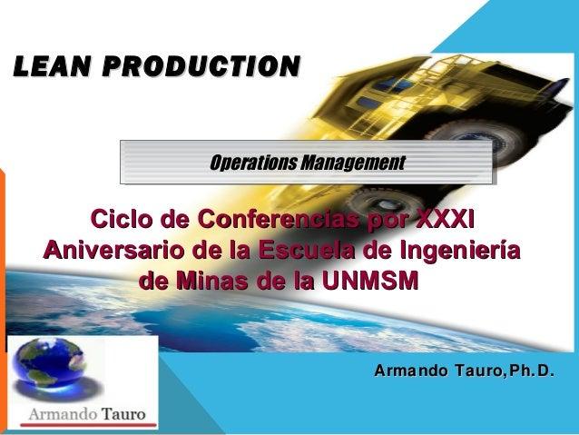 LEAN PRODUCTIONLEAN PRODUCTION Operations ManagementOperations Management Armando Tauro,Ph.D.Armando Tauro,Ph.D. Ciclo de ...