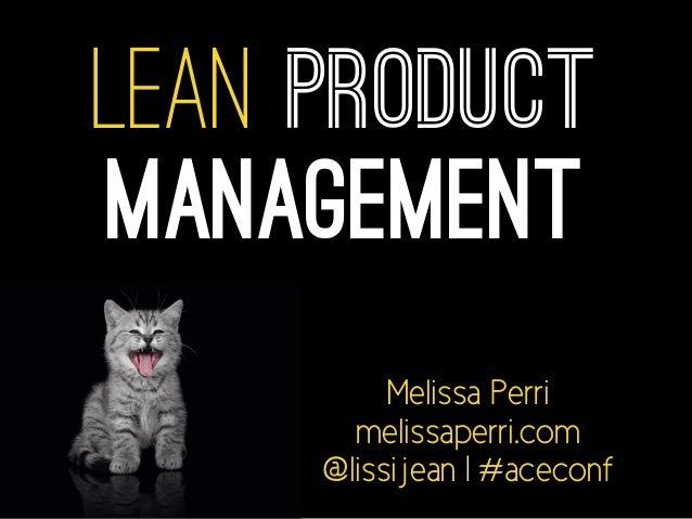 Lean Product Management Melissa Perri melissaperri.com @lissijean | #aceconf