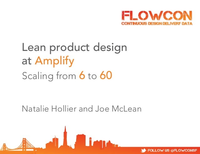 Lean product design at Amplify Scaling from 6 to 60 Natalie Hollier and Joe McLean