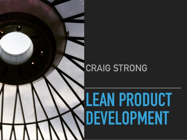 LEAN PRODUCT DEVELOPMENT CRAIG STRONG
