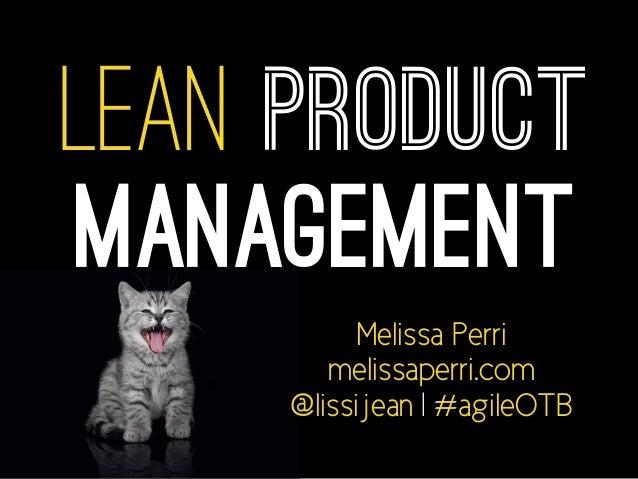 Lean Product  Management  Melissa Perri  melissaperri.com  @lissijean | #agileOTB