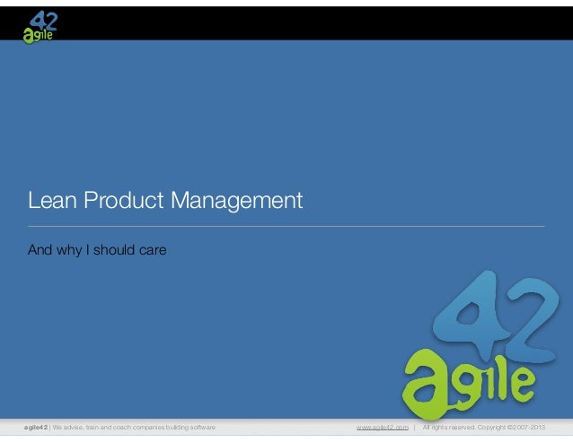 Lean Product Management And why I should care  agile42 | We advise, train and coach companies building software  www.agile...