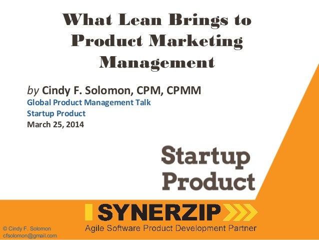 What Lean Brings to Product Marketing Management byCindy F. Solomon, CPM, CPMM Global Product Management Talk Startup Pro...