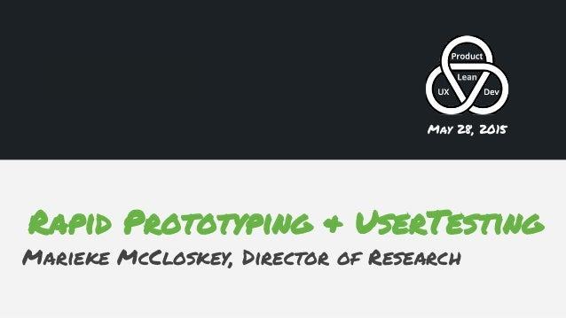Rapid Prototyping & UserTesting Marieke McCloskey, Director of Research May 28, 2015