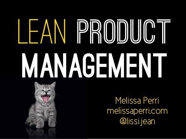 Lean Product  Management  Melissa Perri  melissaperri.com  @lissijean