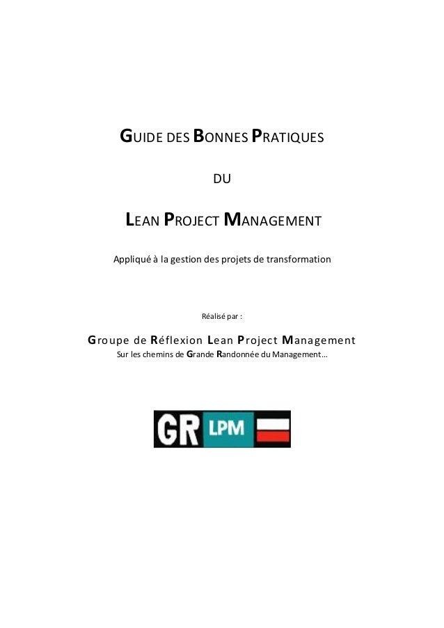 GUIDE DES BONNES PRATIQUES DU LEAN PROJECT MANAGEMENT Appliqué à la gestion des projets de transformation Réalisé par : Gr...