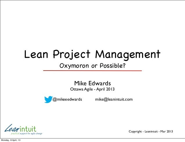 Lean Project Management                             Oxymoron or Possible?                                   Mike Edwards  ...