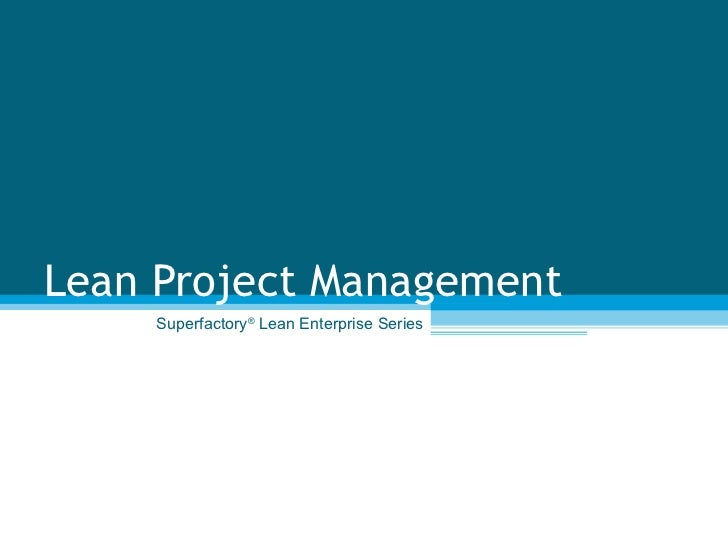 Lean Project Management Superfactory ®  Lean Enterprise Series