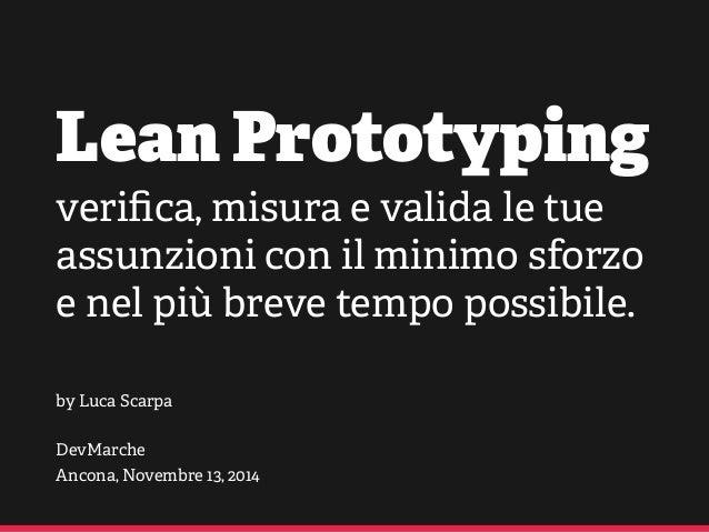 Lean Prototyping verifica, misura e valida le tue assunzioni con il minimo sforzo e nel più breve tempo possibile. by Luca ...