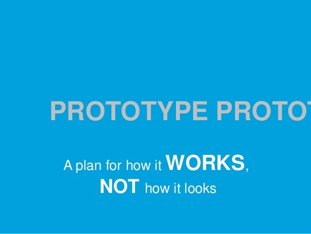 PROTOTYPE PROTOT A plan for how it WORKS,  NOT how it looks