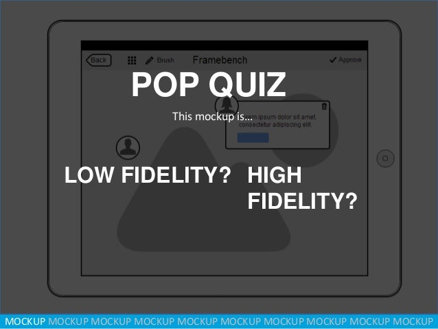 POP QUIZ This mockup is…  LOW FIDELITY? HIGH FIDELITY?  MOCKUP MOCKUP MOCKUP MOCKUP MOCKUP MOCKUP MOCKUP MOCKUP MOCKUP MOC...