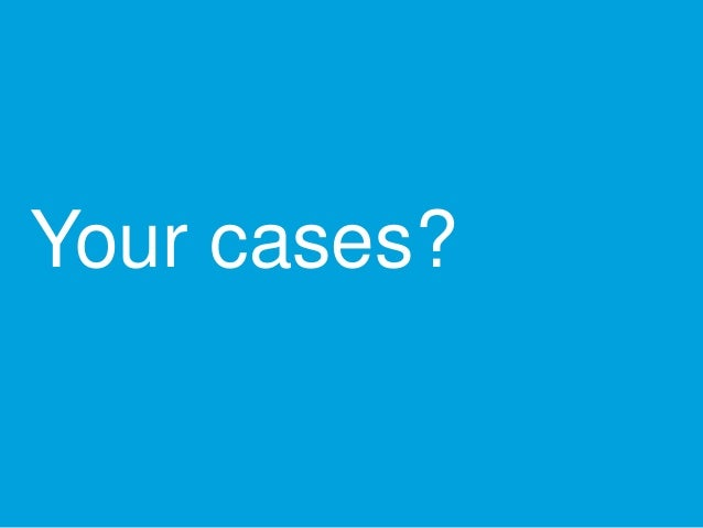 Your cases?