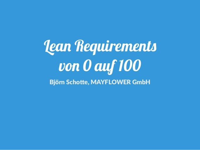 Lean Requirements von 0 auf 100 Björn Scho+e, MAYFLOWER GmbH
