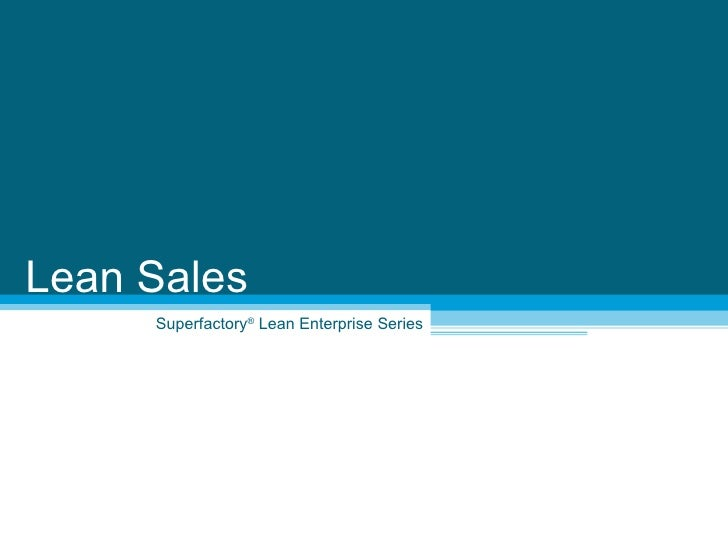 Superfactory ®  Lean Enterprise Series Lean Sales