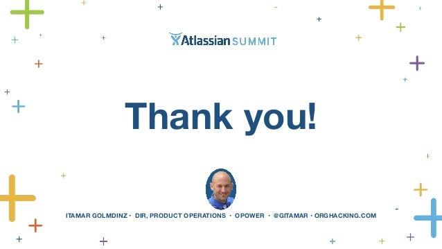 Thank you!  ITAMAR GOLMDINZ • DIR, PRODUCT OPERATIONS • OPOWER • @GITAMAR • ORGHACKING.COM
