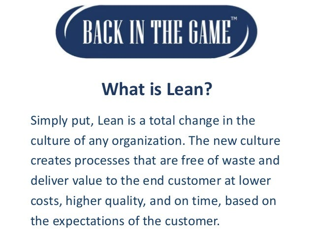 What is Lean? Simply put, Lean is a total change in the culture of any organization. The new culture creates processes tha...