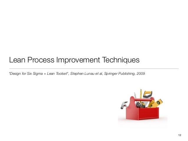 """Lean Process Improvement Techniques!12""""Design for Six Sigma + Lean Toolset"""", Stephen Lunau et al, Springer Publishing, 2009"""
