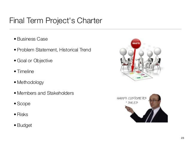 Final Term Projects Charter• Business Case• Problem Statement, Historical Trend• Goal or Objective• Timeline• Methodology•...