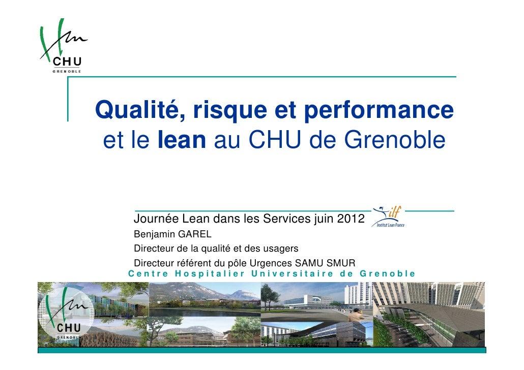 Qualité, risque et performanceet le lean au CHU de Grenoble   Journée Lean dans les Services juin 2012   Benjamin GAREL   ...