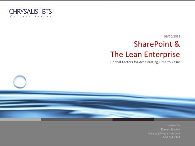 presented by Dave Healey dhealey@chrysalisbts.com (206) 734-9414 09/20/2013 SharePoint & The Lean Enterprise Critical Fact...