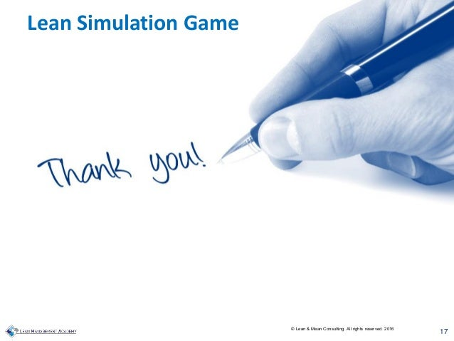 17 © Lean & Mean Consulting. All rights reserved. 2016 Lean Simulation Game