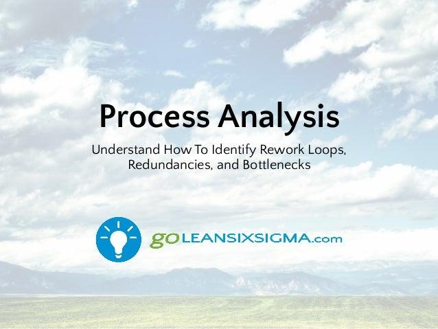 Process Analysis Understand How To Identify Rework Loops, Redundancies, and Bottlenecks