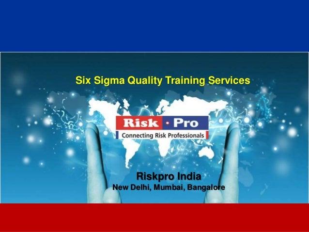 1 Six Sigma Quality Training Services Riskpro India New Delhi, Mumbai, Bangalore