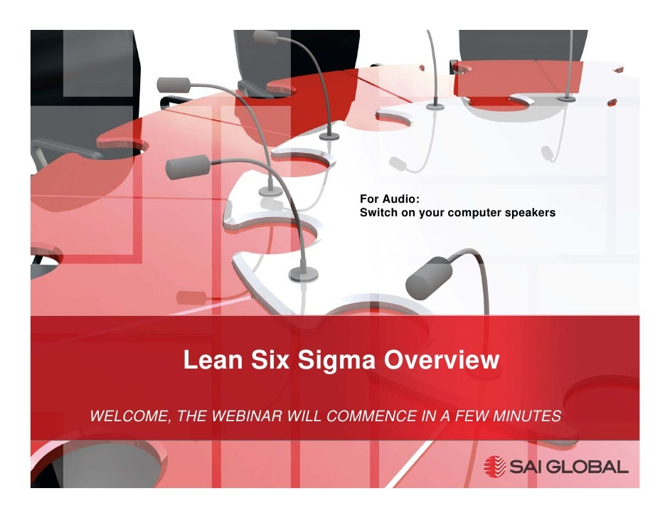 For Audio:                              Switch on your computer speakers               Lean Six Sigma Overview  WELCOME, T...