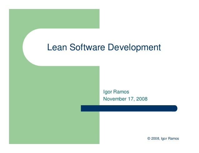 © 2008, Igor Ramos Lean Software Development Igor Ramos November 17, 2008