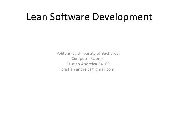 Lean Software Development<br />Politehnica University of Bucharest<br />Computer Science<br />CristianAndreica 341C5<br />...