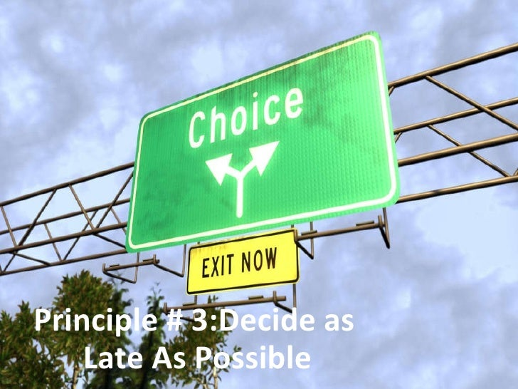 Principle # 3:Decide as Late As Possible