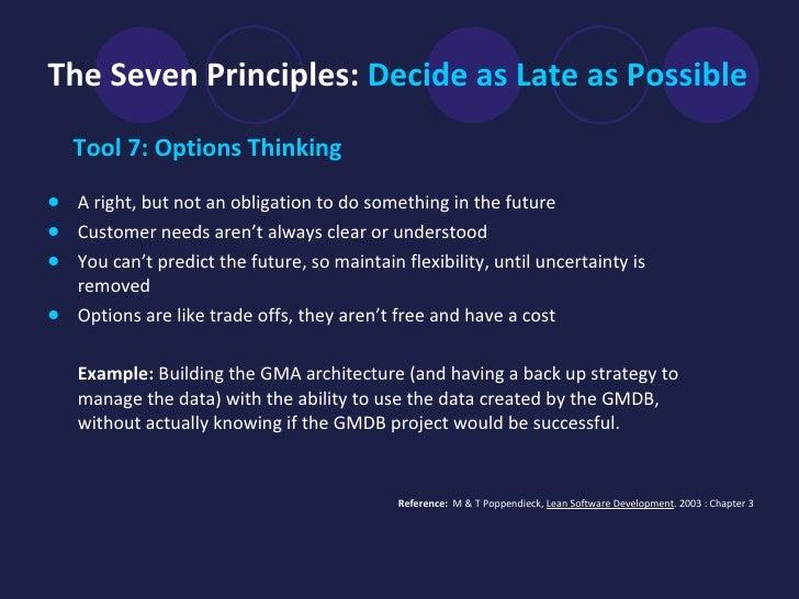 The Seven Principles:  Decide as Late as Possible <ul><li>Tool 7: Options Thinking   </li></ul><ul><li>A right, but not an...