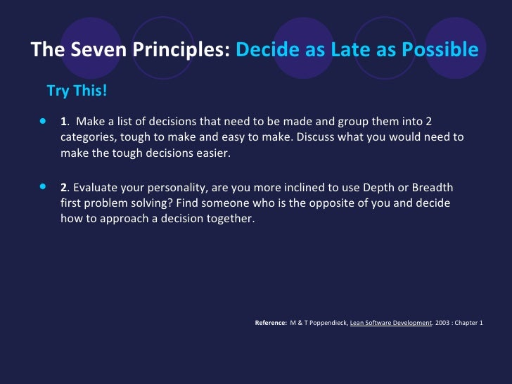 The Seven Principles:  Decide as Late as Possible   <ul><li>Try This!   </li></ul><ul><li>1 .  Make a list of decisions th...